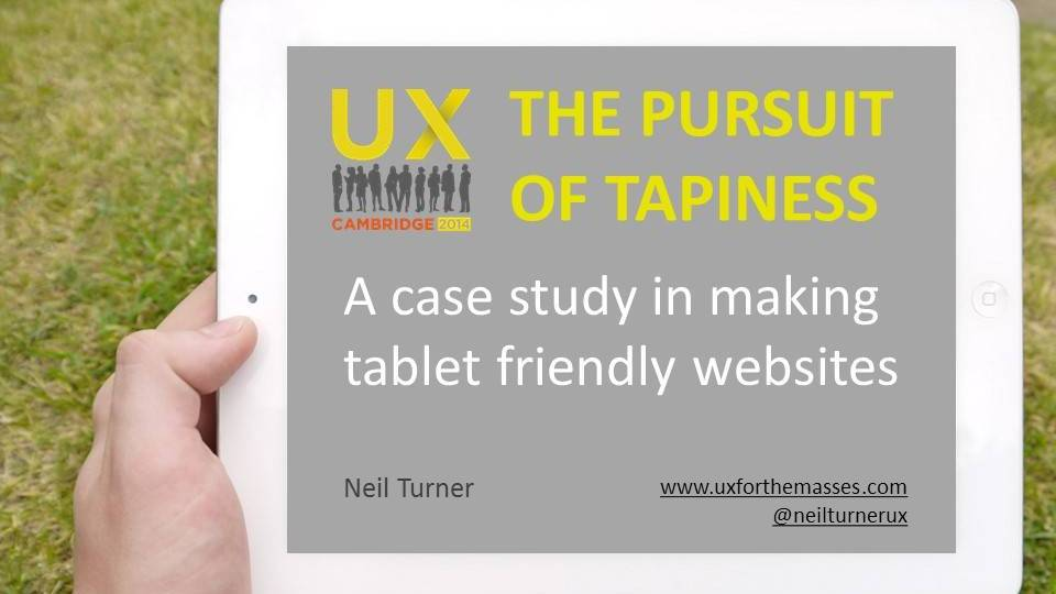 A case study in making tablet friendly websites (UX Cambridge)