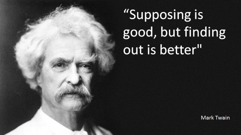 Mark Twain: Supposing is good, finding out is better