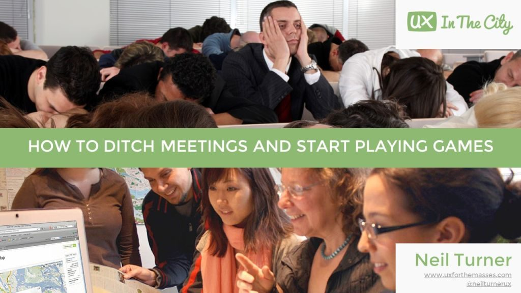 How to ditch meetings and start playing games (UX in the City)