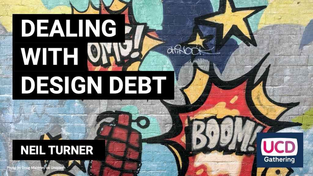 Dealing with design debt (UCD Gathering 2020)