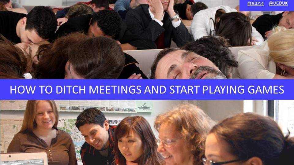 How to ditch meetings and start playing games (UCD 2014)