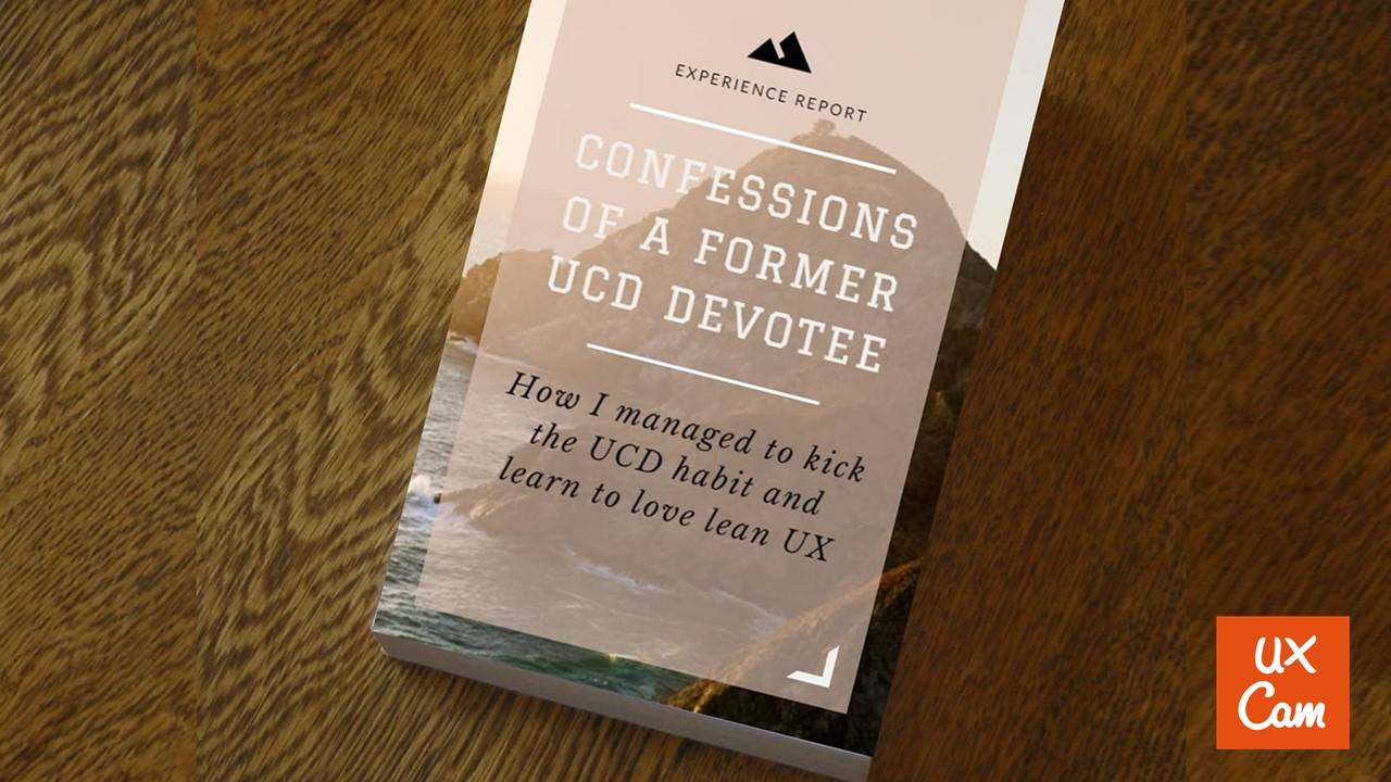 How I managed to kick the UCD habit & learn to love lean UX (UX Cambridge)