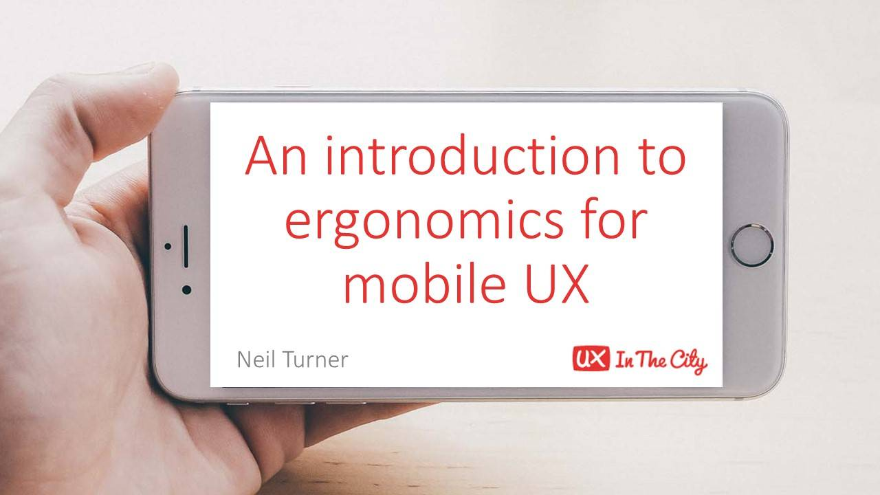 An intro to ergonomics for mobile UX (UX in the City)