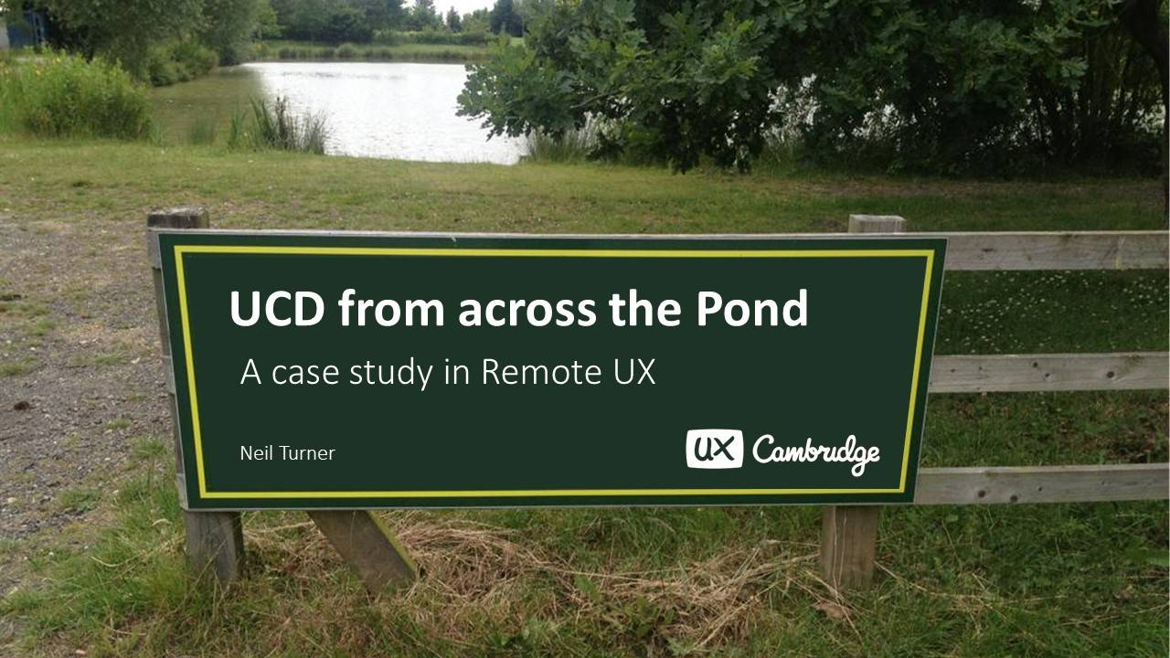 UCD from across the pond - a case study in remote UX (UX Cambridge)