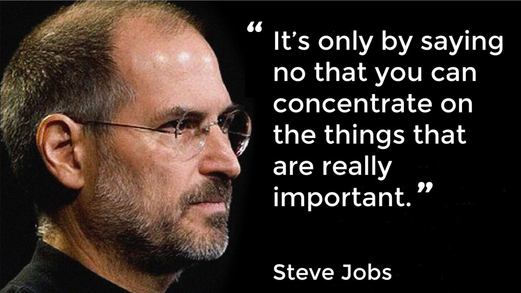 """Its only by saying no that you can concentrate on the things that are really important"" - Steve Jobs"